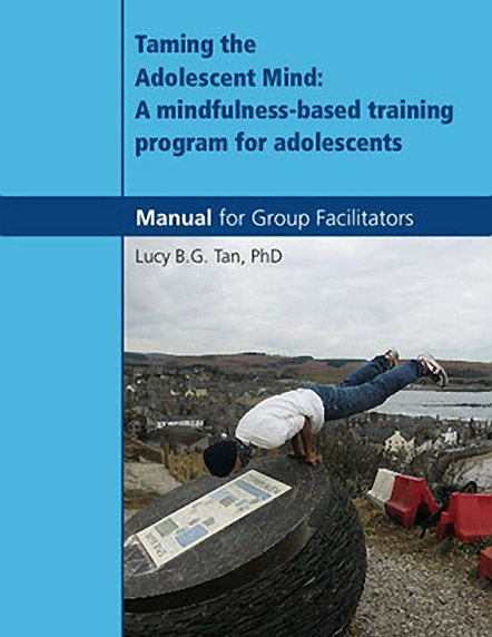 Taming the Adolescent Mind: A mindfulness – based training program for adolescents - Workbook