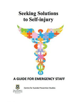 Seeking Solutions to Self-injury: The Emergency Staff Guide